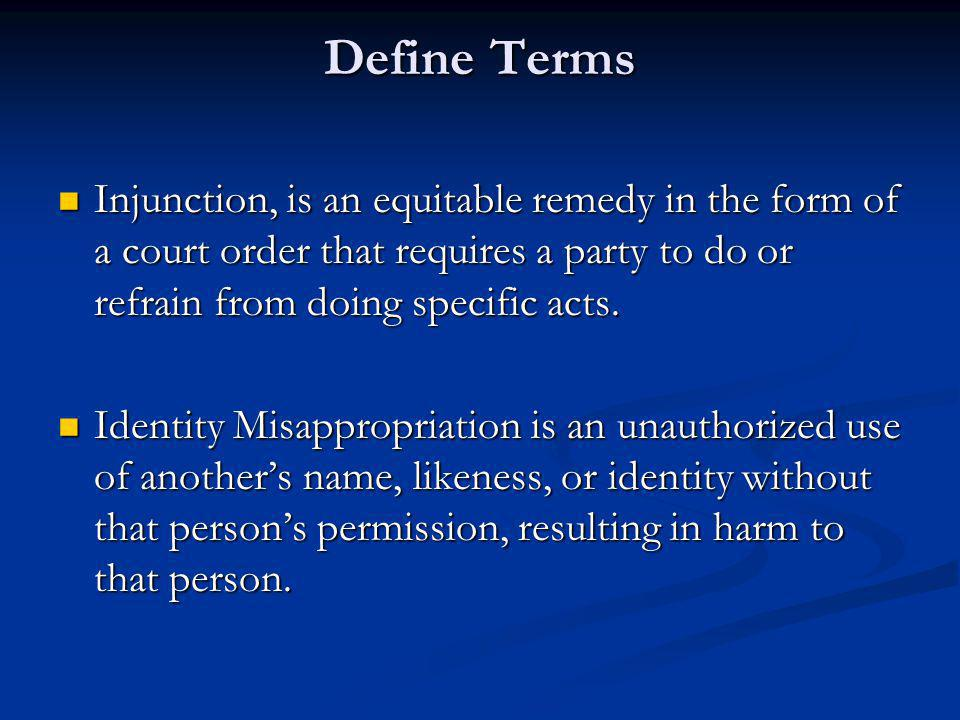 Define Terms Injunction, is an equitable remedy in the form of a court order that requires a party to do or refrain from doing specific acts.