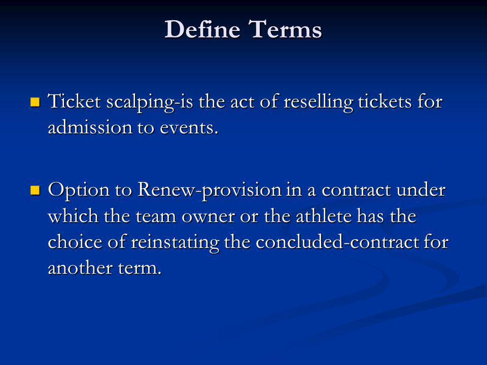 Define Terms Ticket scalping-is the act of reselling tickets for admission to events.