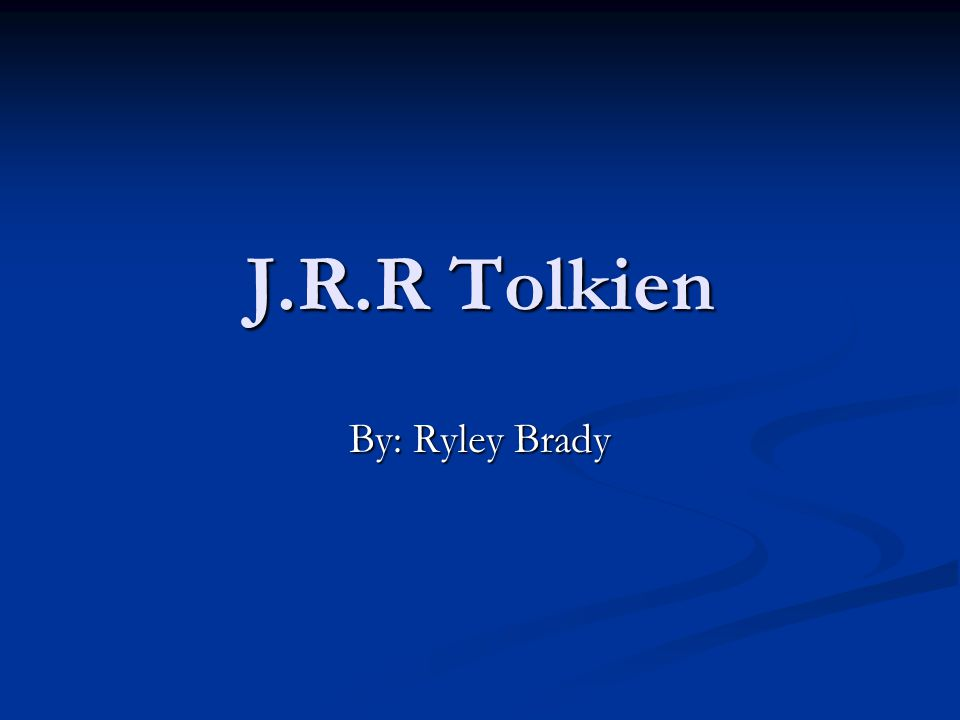 J.R.R Tolkien By: Ryley Brady
