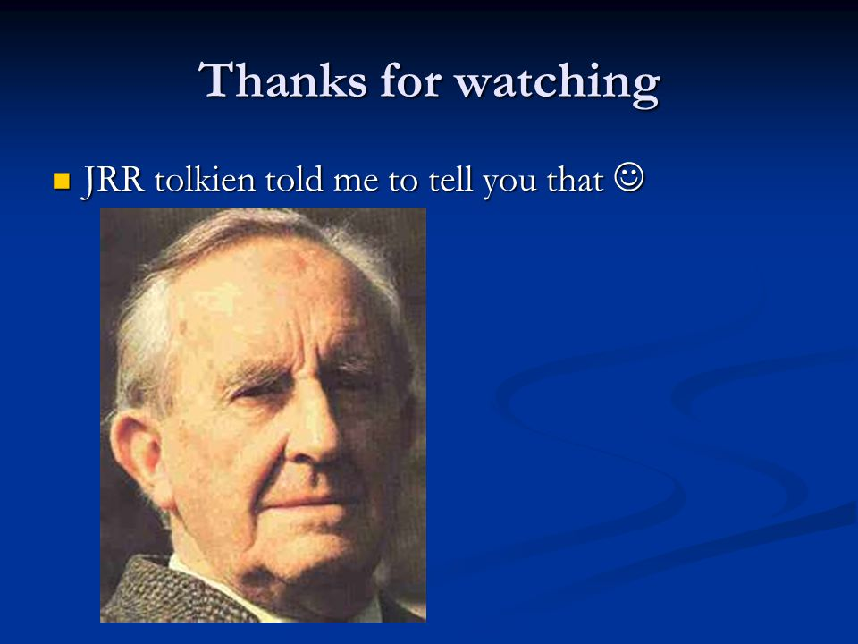 Thanks for watching JRR tolkien told me to tell you that JRR tolkien told me to tell you that