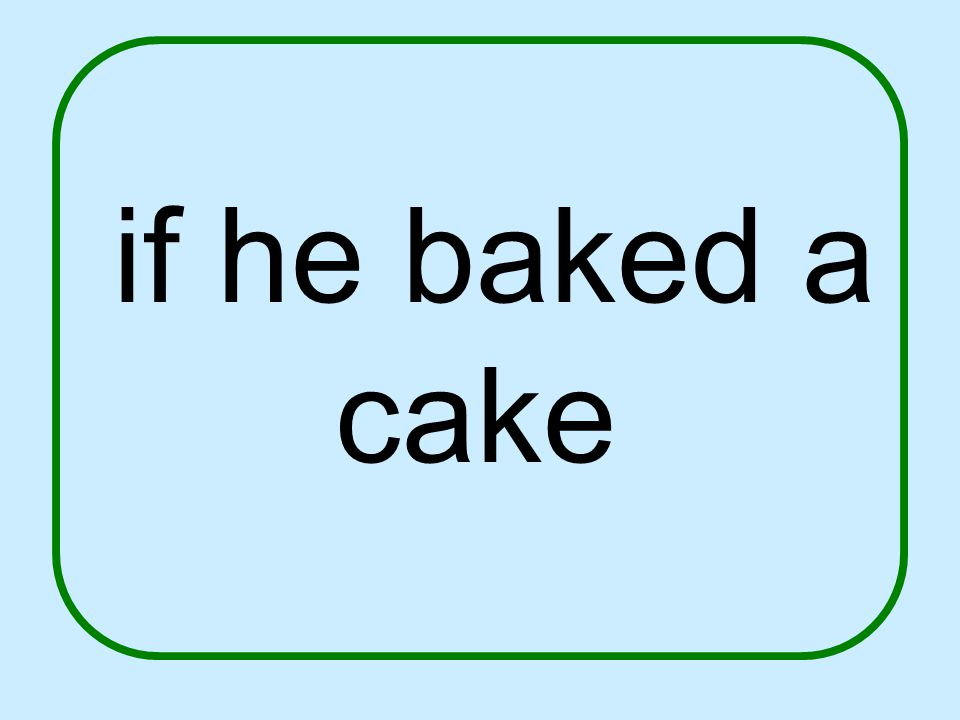 if he baked a cake