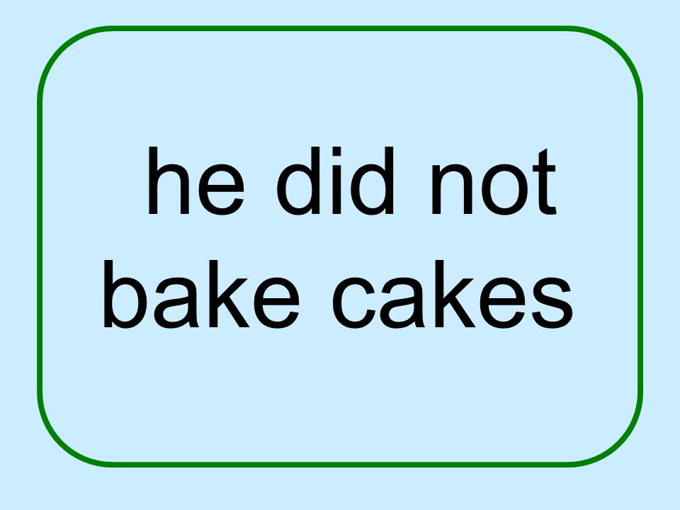 he did not bake cakes