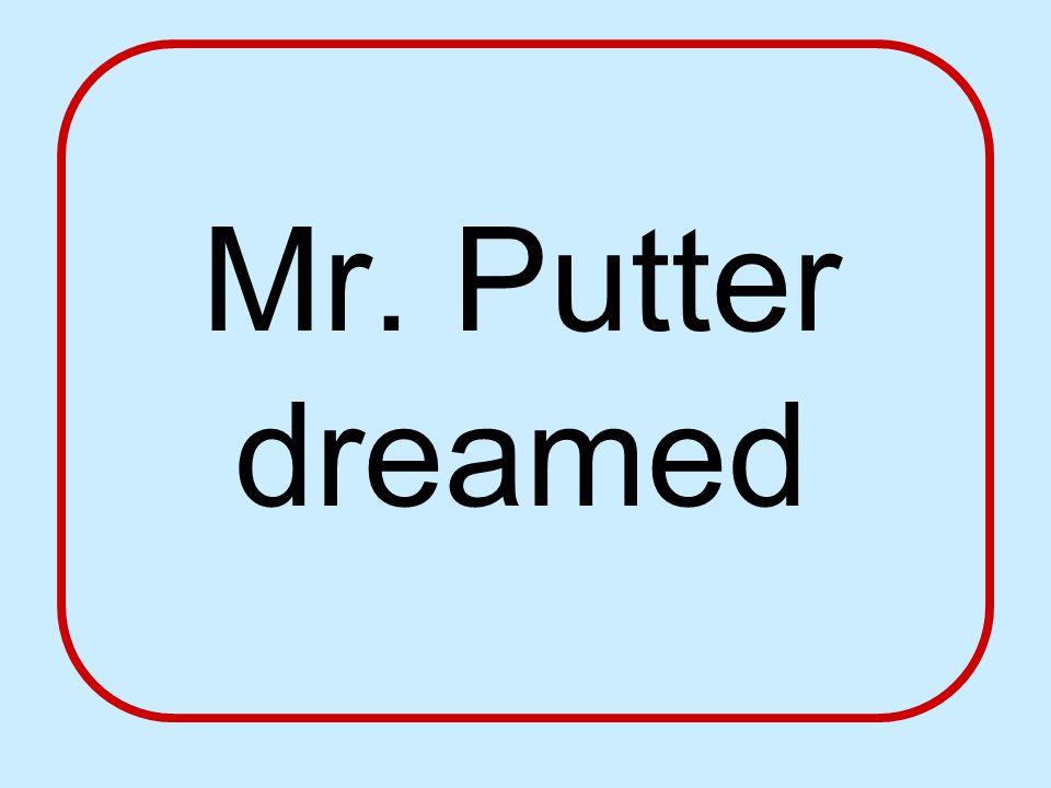Mr. Putter dreamed