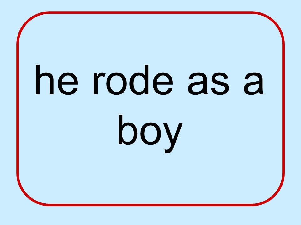 he rode as a boy
