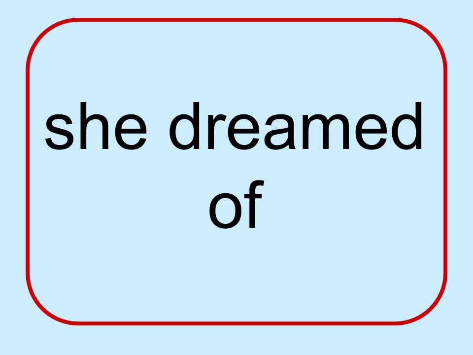 she dreamed of