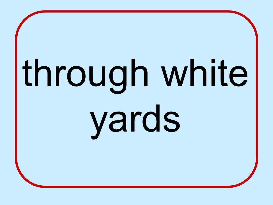 through white yards