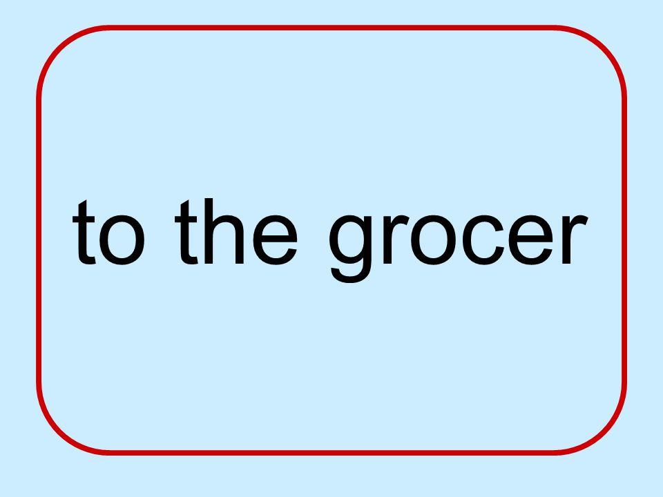 to the grocer