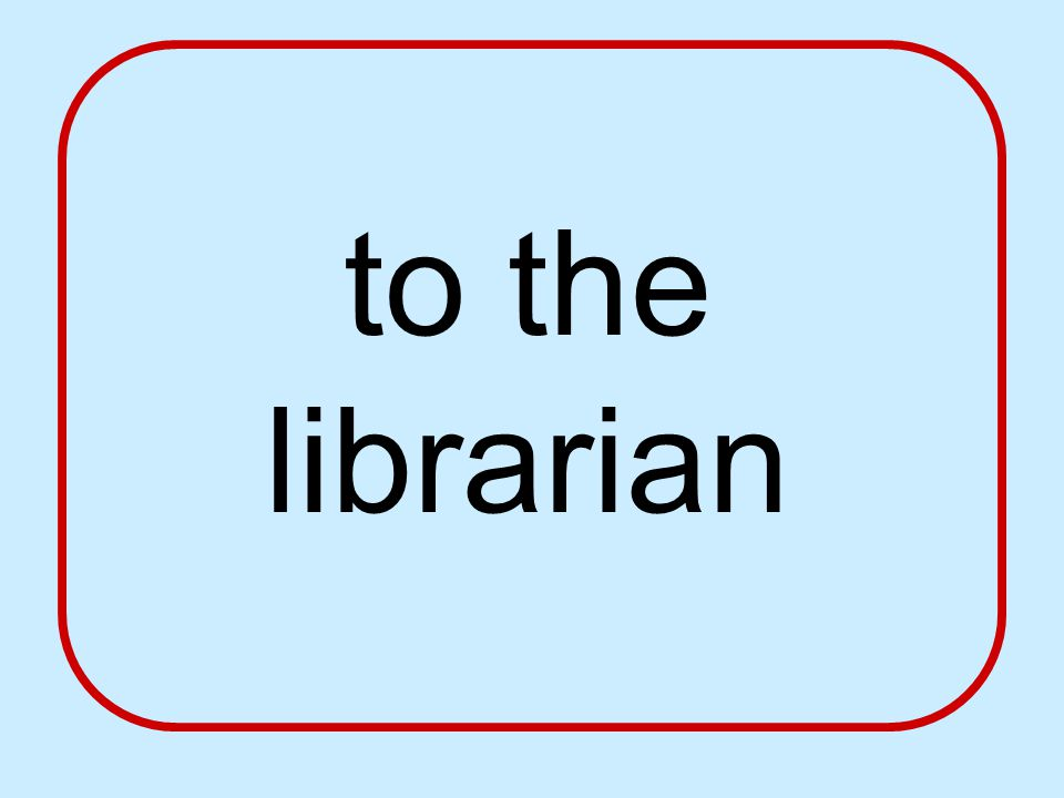 to the librarian