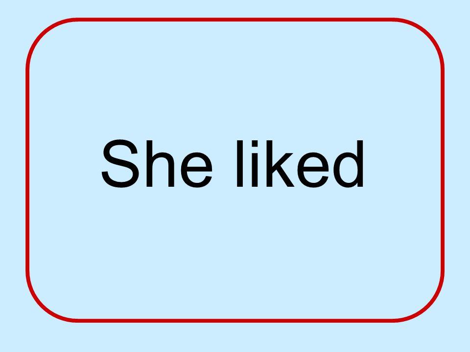 She liked