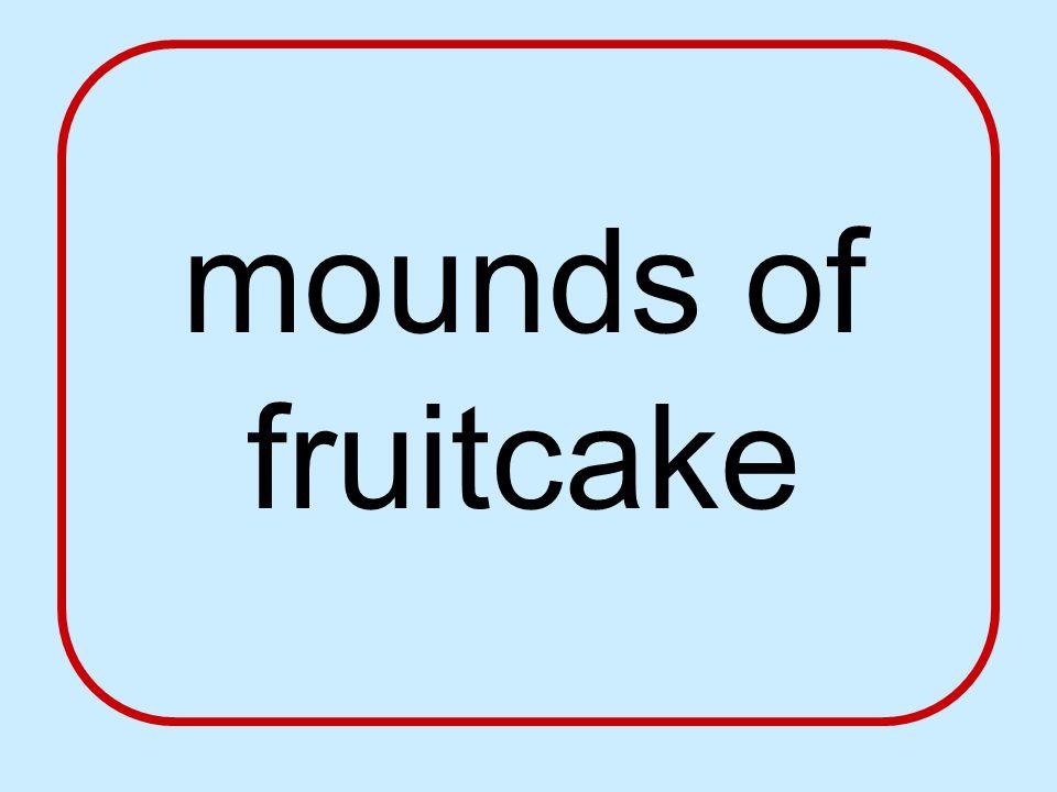 mounds of fruitcake
