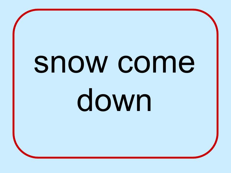 snow come down