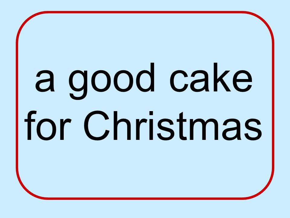 a good cake for Christmas