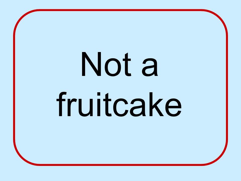 Not a fruitcake