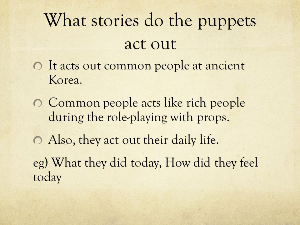 What stories do the puppets act out It acts out common people at ancient Korea.