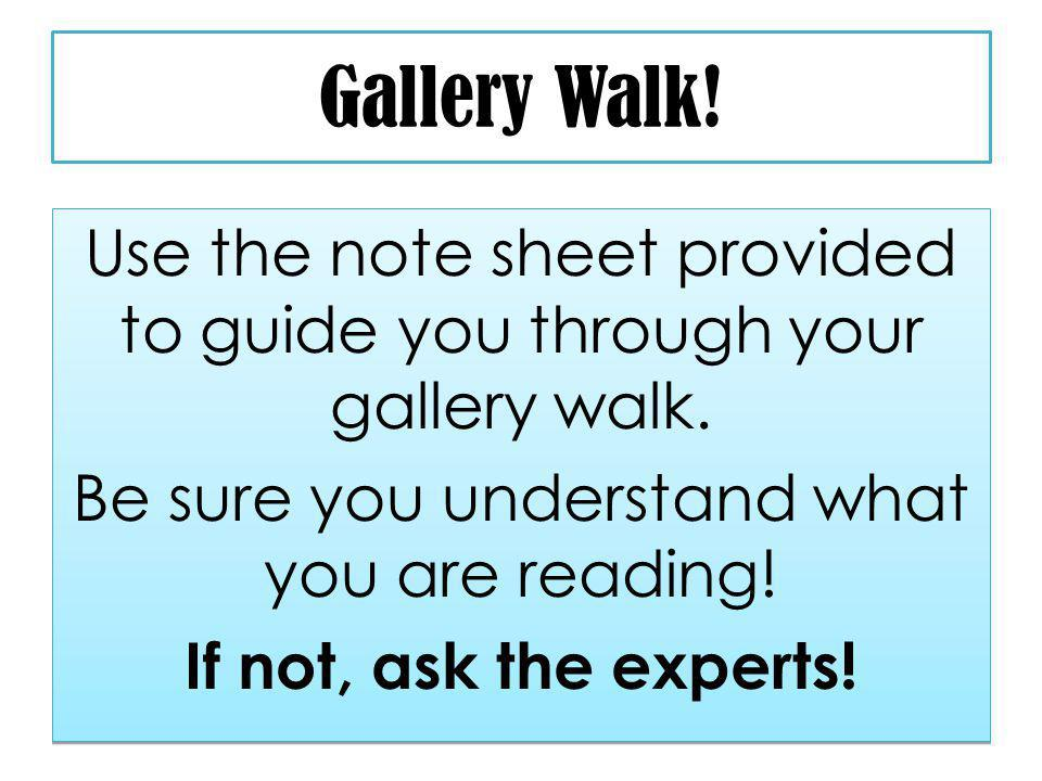 Gallery Walk. Use the note sheet provided to guide you through your gallery walk.