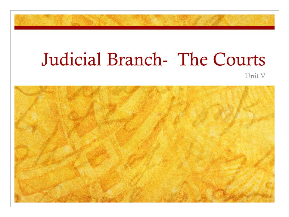 Judicial Branch- The Courts Unit V