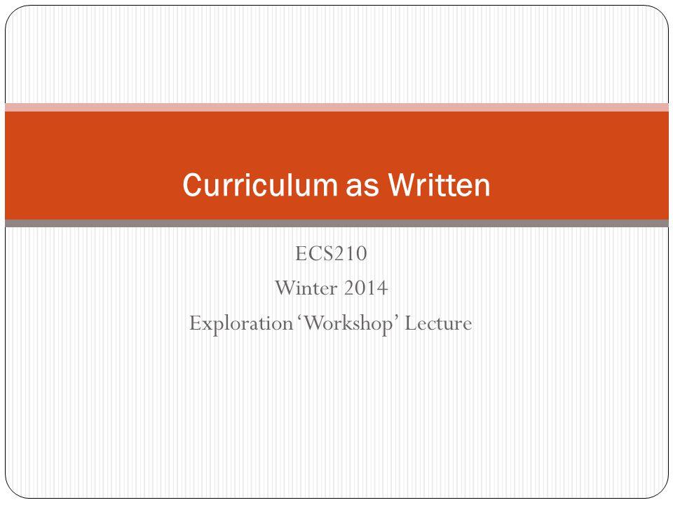 ECS210 Winter 2014 Exploration 'Workshop' Lecture Curriculum as Written