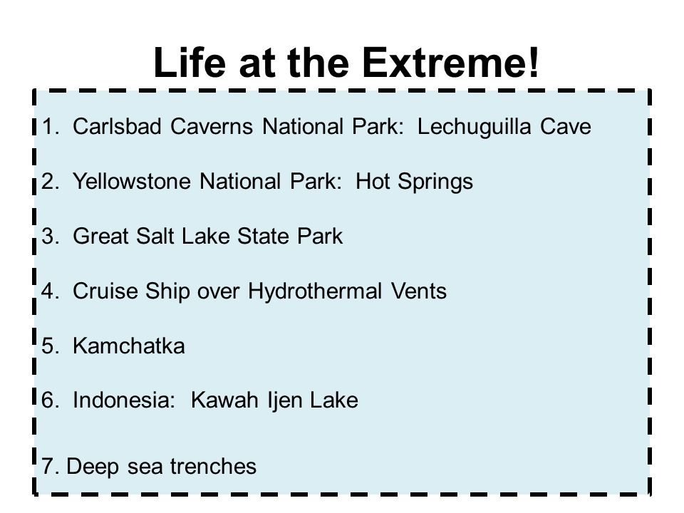 1. Carlsbad Caverns National Park: Lechuguilla Cave 2. Yellowstone National Park: Hot Springs 3. Great Salt Lake State Park 4. Cruise Ship over Hydrot