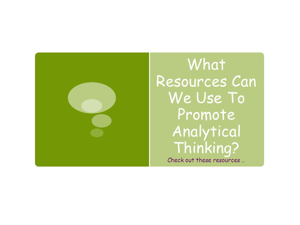 What Resources Can We Use To Promote Analytical Thinking? Check out these resources..