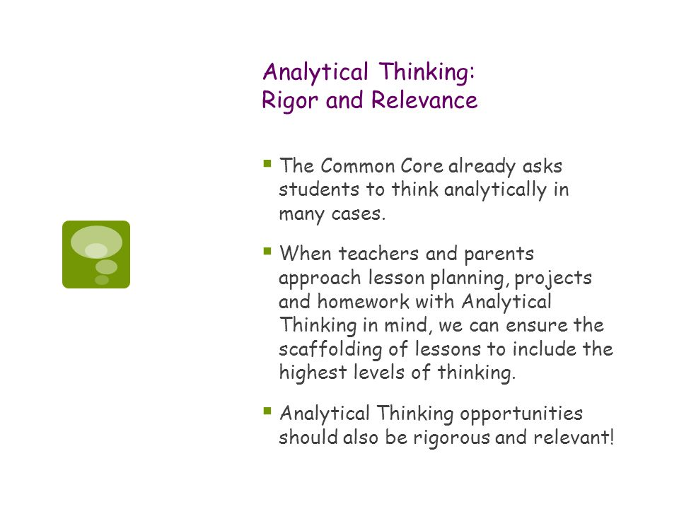 Analytical Thinking: Rigor and Relevance  The Common Core already asks students to think analytically in many cases.  When teachers and parents appr