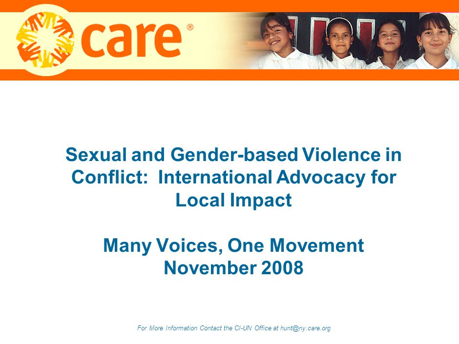 0 Sexual and Gender-based Violence in Conflict: International Advocacy for Local Impact Many Voices, One Movement November 2008 For More Information Contact the CI-UN Office at hunt@ny.care.org