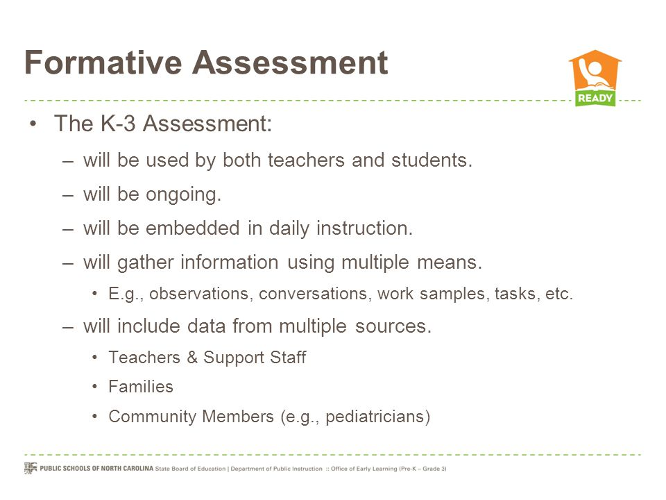 Formative Assessment The K-3 Assessment: –will be used by both teachers and students.