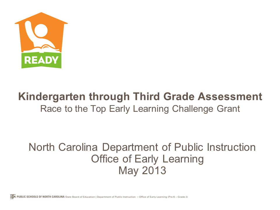 Guiding Principles The K-3 assessment will include safeguards to prevent misuse of information in decisions made about individual students: –Examples eligibility for kindergarten retention decisions