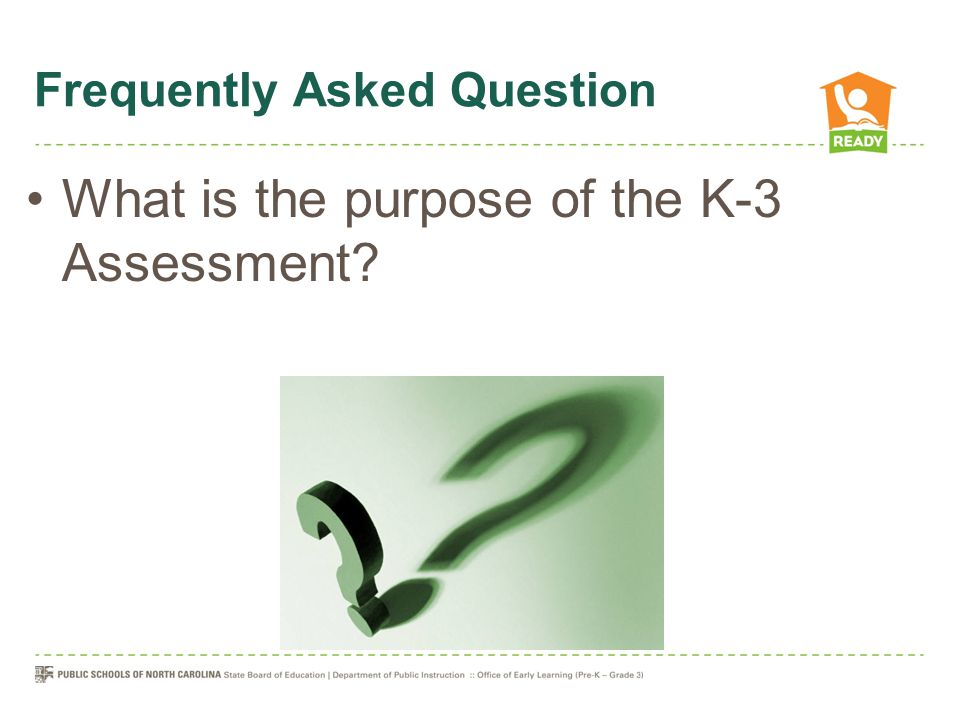 Frequently Asked Question What is the purpose of the K-3 Assessment