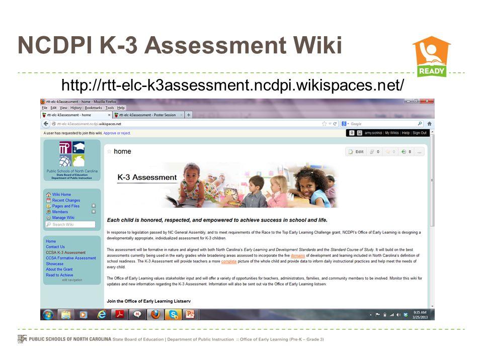 NCDPI K-3 Assessment Wiki http://rtt-elc-k3assessment.ncdpi.wikispaces.net/