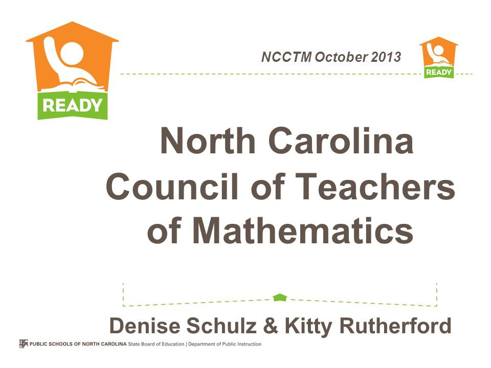 NCCTM October 2013 North Carolina Council of Teachers of Mathematics Denise Schulz & Kitty Rutherford
