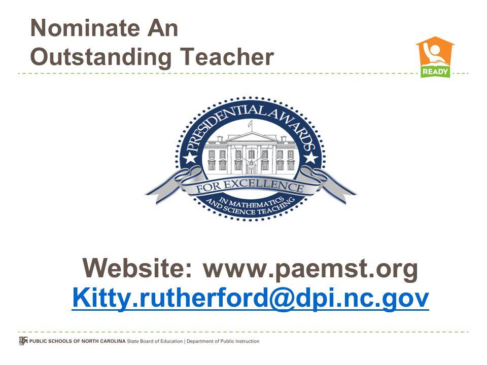 Nominate An Outstanding Teacher Website: www.paemst.org Kitty.rutherford@dpi.nc.gov