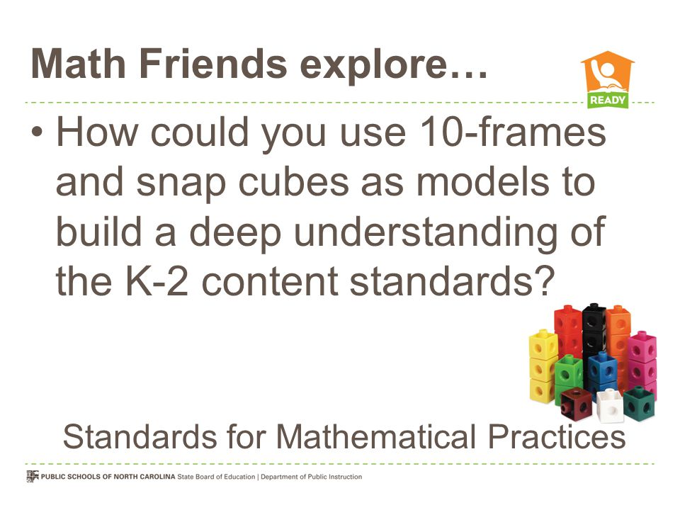 Math Friends explore… How could you use 10-frames and snap cubes as models to build a deep understanding of the K-2 content standards.