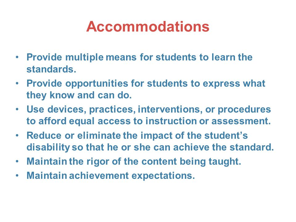 Accommodations Provide multiple means for students to learn the standards.
