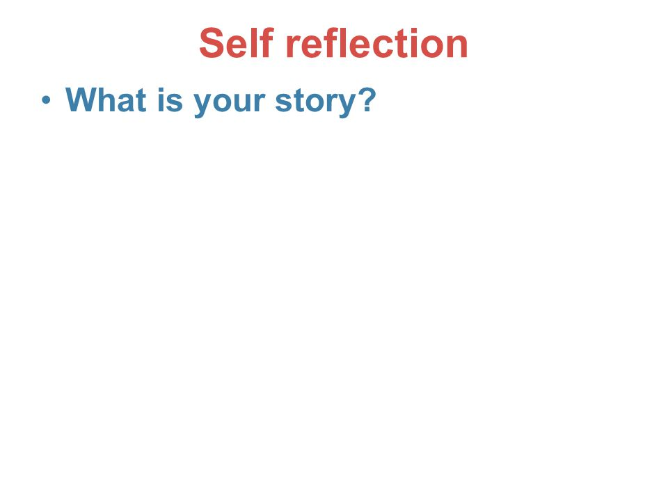 Self reflection What is your story? 54