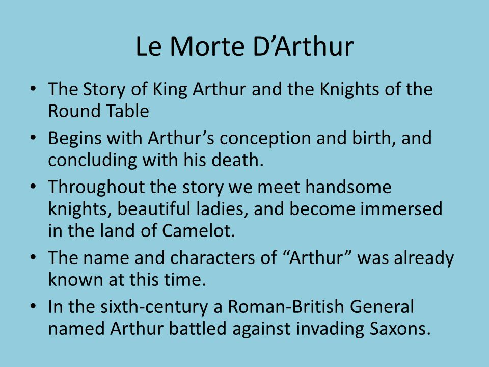 Le Morte D'Arthur The Story of King Arthur and the Knights of the Round Table Begins with Arthur's conception and birth, and concluding with his death.