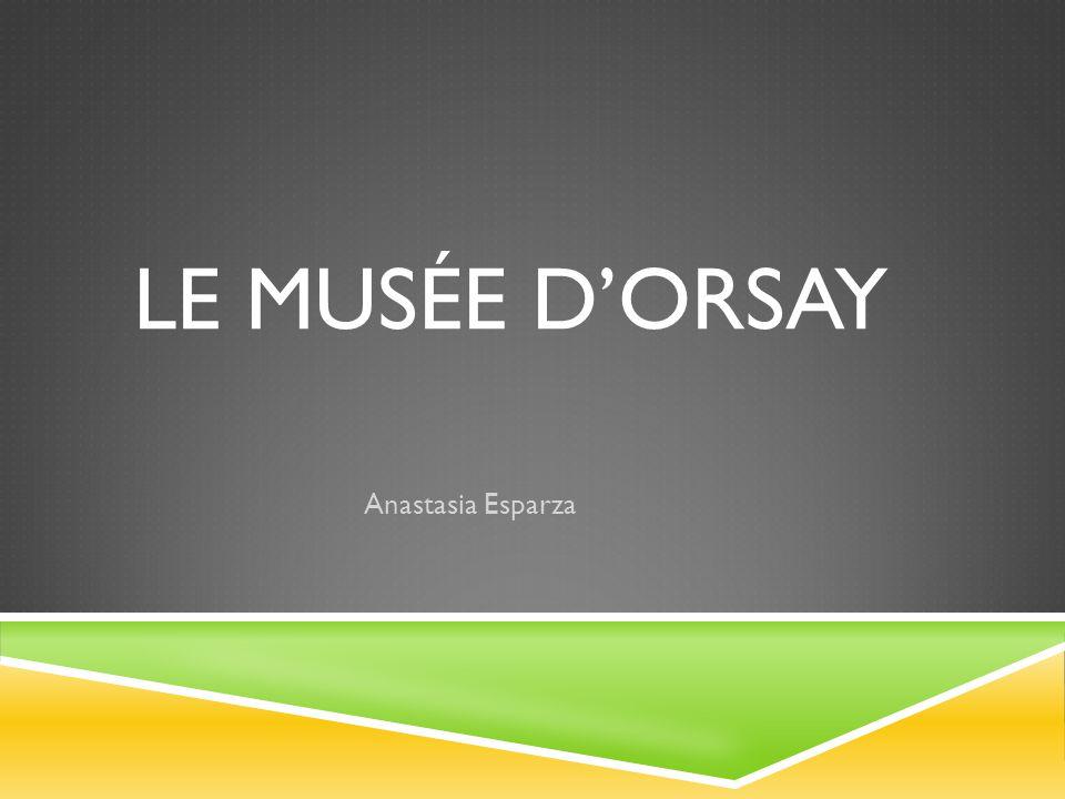 LE MUSÉE D'ORSAY Anastasia Esparza