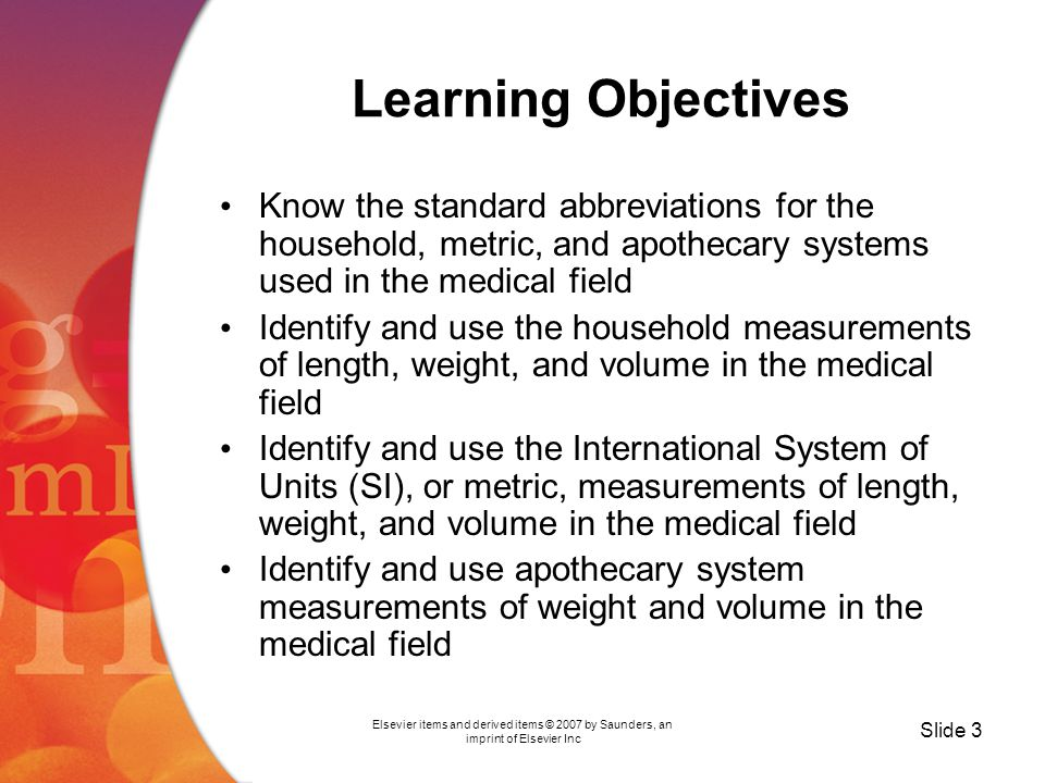 Elsevier items and derived items © 2007 by Saunders, an imprint of Elsevier Inc Slide 4 Common Measurement Systems Household or U.S.