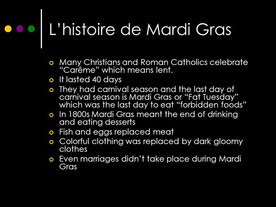 L'histoire de Mardi Gras Many Christians and Roman Catholics celebrate Carême which means lent.