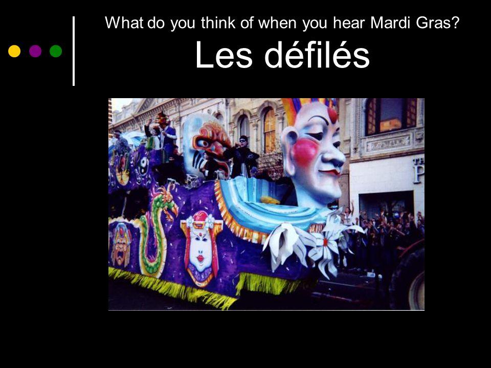 What do you think of when you hear Mardi Gras Les défilés