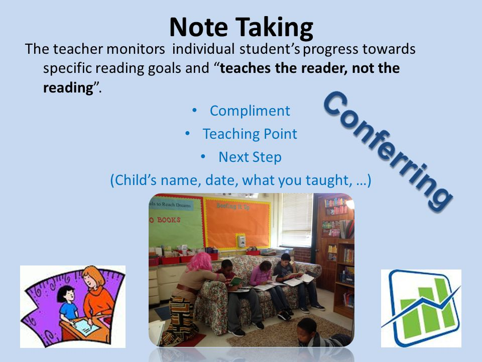 """Note Taking The teacher monitors individual student's progress towards specific reading goals and """"teaches the reader, not the reading"""". Compliment Te"""