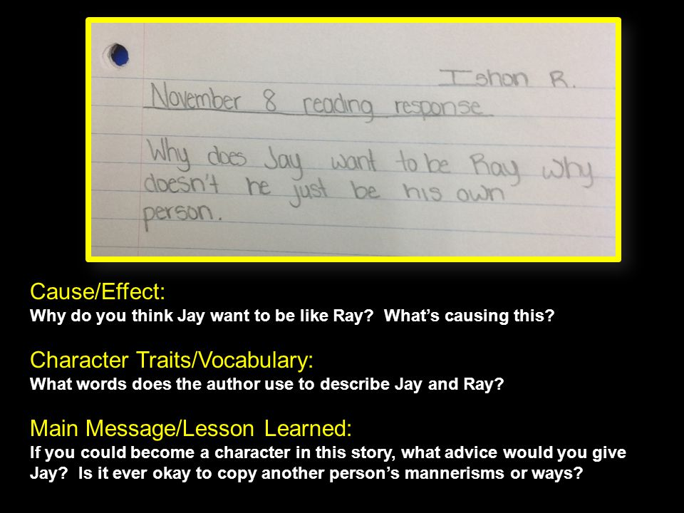 Cause/Effect: Why do you think Jay want to be like Ray? What's causing this? Character Traits/Vocabulary: What words does the author use to describe J