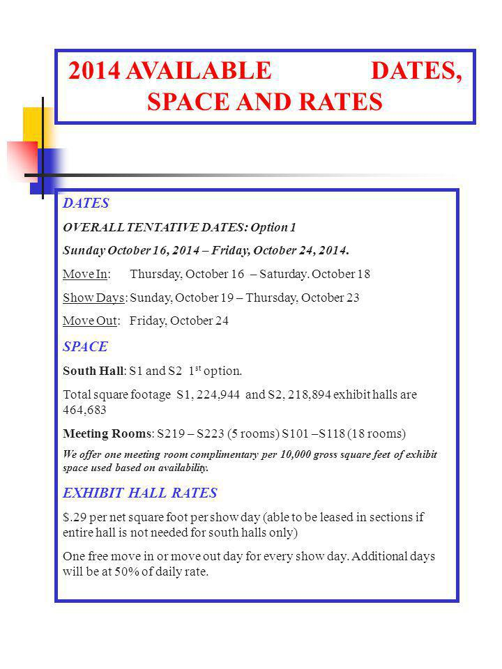 2014 AVAILABLE DATES, SPACE AND RATES DATES OVERALL TENTATIVE DATES: Option 1 Sunday October 16, 2014 – Friday, October 24, 2014.