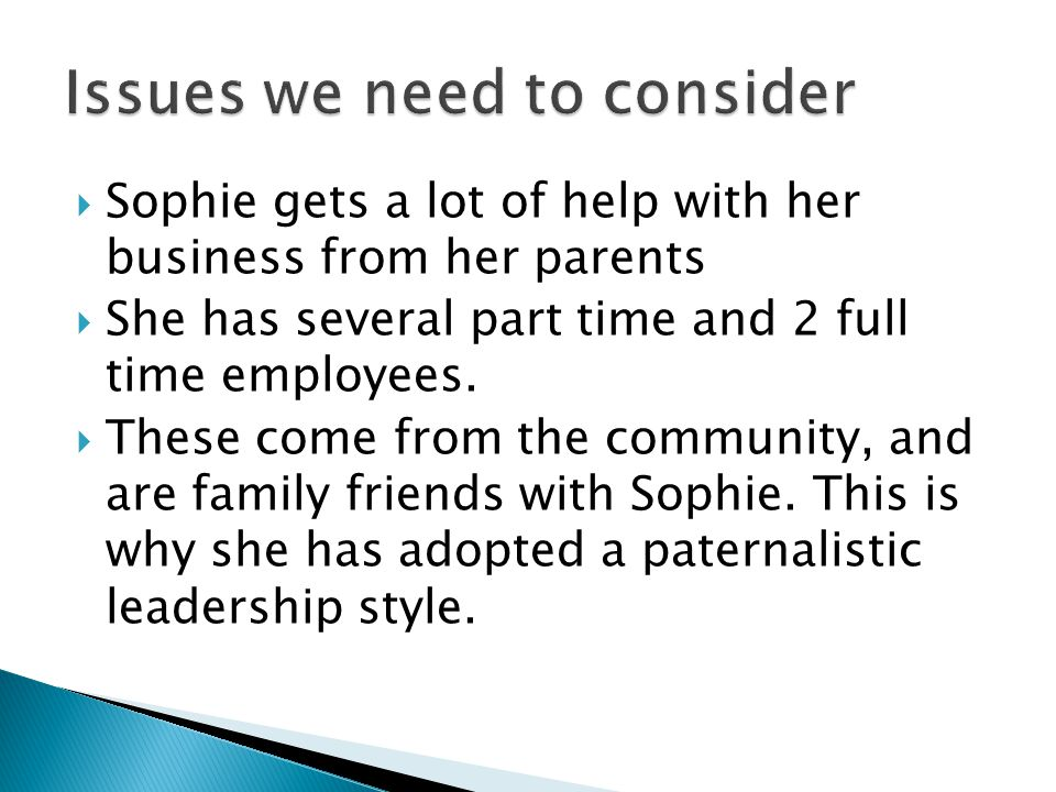  Sophie gets a lot of help with her business from her parents  She has several part time and 2 full time employees.