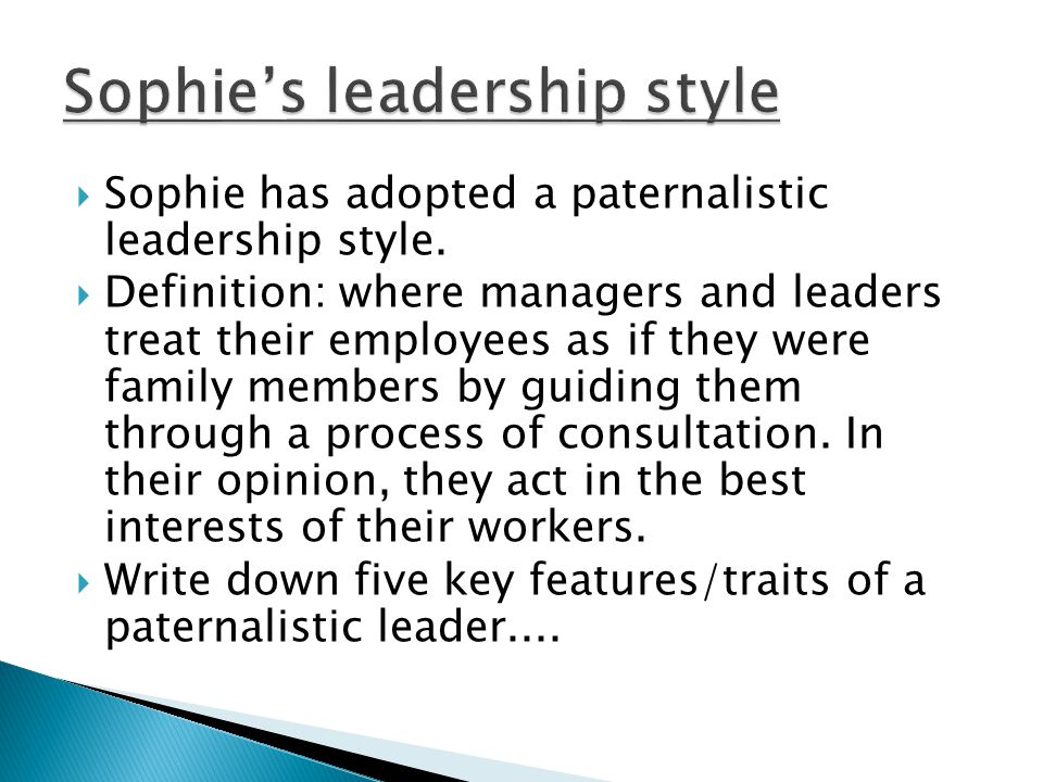  Sophie has adopted a paternalistic leadership style.