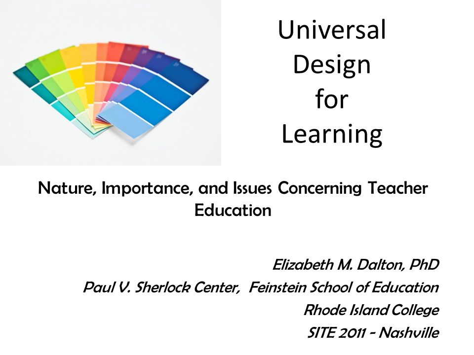 Universal Design for Learning Nature, Importance, and Issues Concerning Teacher Education Elizabeth M.