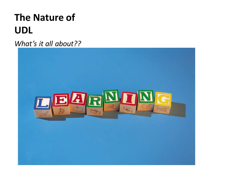 The Nature of UDL What's it all about