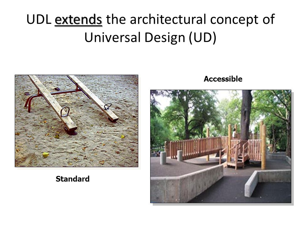 extends UDL extends the architectural concept of Universal Design (UD) Standard Accessible