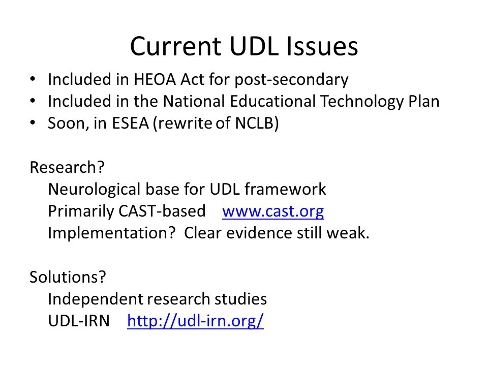 Current UDL Issues Included in HEOA Act for post-secondary Included in the National Educational Technology Plan Soon, in ESEA (rewrite of NCLB) Research.