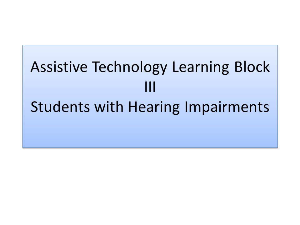 Assistive Technology Learning Block III Students with Hearing Impairments