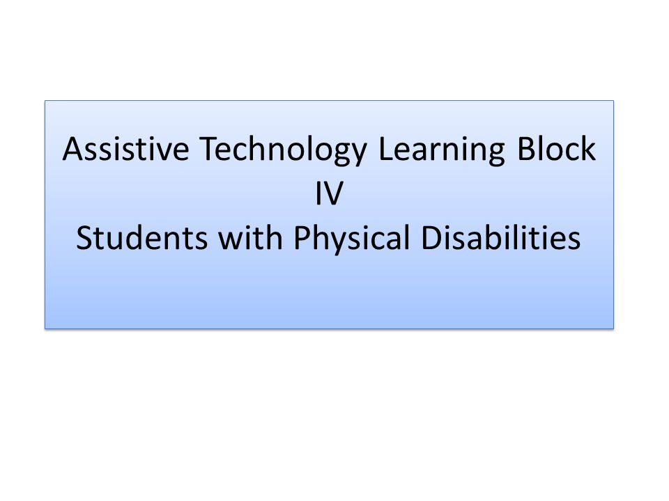 Assistive Technology Learning Block IV Students with Physical Disabilities